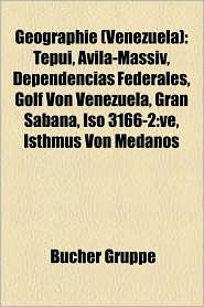 Geographie (Venezuela): Berg in Venezuela, Gew Sser (Venezuela), Halbinsel (Venezuela), Insel (Venezuela), Inselgruppe (Venezuela) - Bucher Gruppe (Editor)