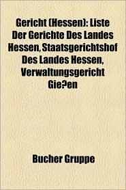 Gericht (Hessen): Amtsgericht (Hessen), Arbeitsgericht (Hessen), Gericht (Frankfurt Am Main), Landgericht (Hessen), Amtsgericht Gro -Ger - Bucher Gruppe (Editor)