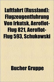 Luftfahrt (Russland): Fluggesellschaft (Russland), Russische Luftschifffahrt, Aeroflot, Flugzeugentf Hrung Von Irkutsk, Rossija, S7 Airlines - Bucher Gruppe (Editor)