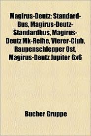 Magirus-Deutz: Standard-Bus, Magirus-Deutz-Standardbus, Delta-Projekt, Magirus-Deutz Mk-Reihe, Vierer-Club, Magirus-Deutz Jupiter 6x6 - Bucher Gruppe (Editor)