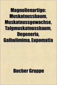 Magnolienartige: Annonengew Chse, Magnoliengew Chse, Tulpenbaum, Muskatnussbaum, Annona, Annona Senegalensis, Immergr Ne Magnolie - Bucher Gruppe (Editor)