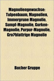 Magnoliengew Chse: Tulpenbaum, Magnolien, Immergr Ne Magnolie, Sumpf-Magnolie, Magnolia Cylindrica, Gurken-Magnolie, Purpur-Magnolie - Bucher Gruppe (Editor)