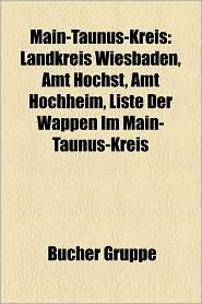 Main-Taunus-Kreis: Bauwerk Im Main-Taunus-Kreis, Gew Sser Im Main-Taunus-Kreis, Kulturdenkmal Im Main-Taunus-Kreis, Ort Im Main-Taunus-Kr - Bucher Gruppe (Editor)