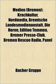 Medien (Bremen): Fernsehen (Bremen), H Rfunk (Bremen), Radio Bremen, Zeitung (Bremen), Rudi Carrell, Bremer Zeitungswesen - Bucher Gruppe (Editor)