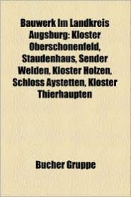 Bauwerk Im Landkreis Augsburg: Ehemalige Burganlage Im Landkreis Augsburg, Kirchengeb Ude Im Landkreis Augsburg, Burg Zusameck - Bucher Gruppe (Editor)