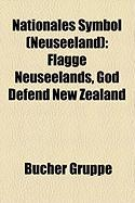 Nationales Symbol (Neuseeland): Flagge Neuseelands, God Defend New Zealand (German Edition)