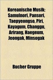 Koreanische Musik: K-Pop, S Dkoreanische Band, Tvxq, Girls' Generation, F.T. Island, the Grace, Choshinsung, Boa, T-Ara, Taeyeon, Yuri - Bucher Gruppe (Editor)