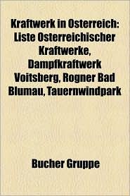 Kraftwerk in Sterreich: Kraftwerk in Nieder Sterreich, Kraftwerk in Ober Sterreich, Kraftwerk in Vorarlberg, Kraftwerk in Wien - Bucher Gruppe (Editor)