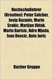 Hochschullehrer (Kroatien): Hochschullehrer (Rijeka), Hochschullehrer (Zagreb), Franjo Tu Man, Johann Puluj, Ivo Josipovi, Milan Re Etar - Bucher Gruppe (Editor)