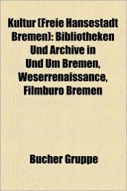 Kultur (Freie Hansestadt Bremen): Auszeichnung (Freie Hansestadt Bremen), Kultur (Bremen), Kultur (Bremerhaven) - Bucher Gruppe (Editor)