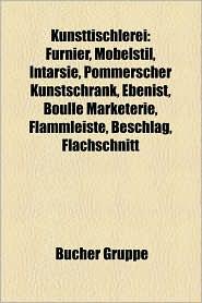 Kunsttischlerei: Kunstschreiner, Andr -Charles Boulle, Thomas Chippendale, Furnier, Intarsie, Johann Melchior Kambly, M Belstil - Bucher Gruppe (Editor)