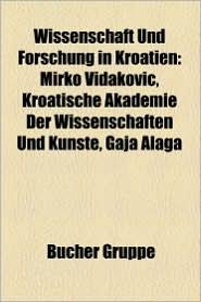 Wissenschaft Und Forschung In Kroatien - B Cher Gruppe (Editor)
