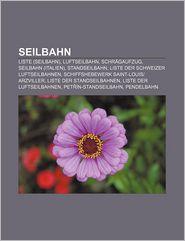 Seilbahn: Liste (Seilbahn), Luftseilbahn, Schr Gaufzug, Seilbahn (Italien), Standseilbahn, Liste Der Schweizer Luftseilbahnen - Quelle Wikipedia, Bucher Gruppe (Editor)