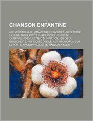 Chanson Enfantine: Ah! Vous Dirai-Je, Maman, Fr Re Jacques, Au Clair de La Lune, Trois Petits Chats, Didier Jeunesse, Comptine - Livres Groupe (Editor)