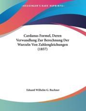 Cardanus Formel, Deren Verwandlung Zur Berechnung Der Wurzeln Von Zahlengleichungen (1857) - Eduard Wilhelm G Buchner