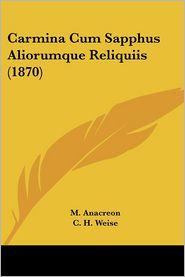 Carmina Cum Sapphus Aliorumque Reliquiis (1870) - M. Anacreon, C.H. Weise