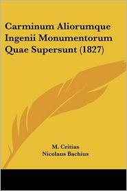 Carminum Aliorumque Ingenii Monumentorum Quae Supersunt (1827) - M. Critias, Nicolaus Bachius