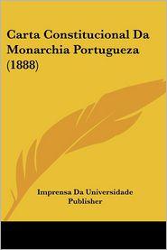 Carta Constitucional Da Monarchia Portugueza (1888) - Imprensa Da Universidade Publisher