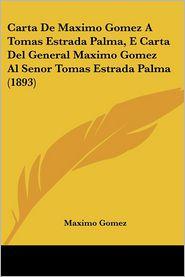 Carta De Maximo Gomez A Tomas Estrada Palma, E Carta Del General Maximo Gomez Al Senor Tomas Estrada Palma (1893) - Maximo Gomez
