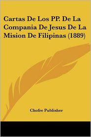 Cartas De Los Pp. De La Compania De Jesus De La Mision De Filipinas (1889) - Chofre Publisher