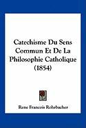 Catechisme Du Sens Commun Et De La Philosophie Catholique (1854) (French Edition)