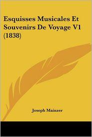 Esquisses Musicales Et Souvenirs De Voyage V1 (1838) - Joseph Mainzer