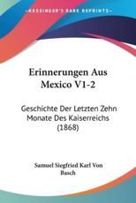 Erinnerungen Aus Mexico V1-2 - Samuel Siegfried Karl Von Basch