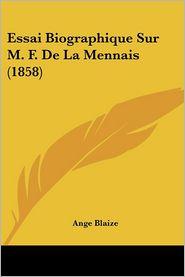 Essai Biographique Sur M. F. De La Mennais (1858) - Ange Blaize