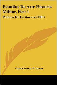 Estudios De Arte Historia Militar, Part 1 - Carlos Banus Y Comas
