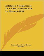 Estatutos Y Reglamento De La Real Academia De La Historia (1850) - Real Academia De La Historia Publisher