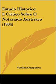 Estudo Historico E Critico Sobre O Notariado Austriaco (1904) - Vladimir Pappafava