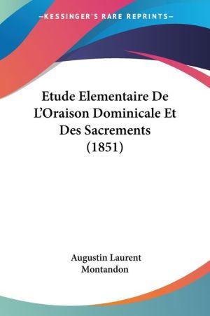 Etude Elementaire De L'Oraison Dominicale Et Des Sacrements (1851) - Augustin Laurent Montandon