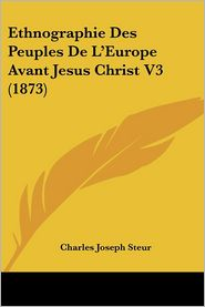 Ethnographie Des Peuples De L'Europe Avant Jesus Christ V3 (1873) - Charles Joseph Steur