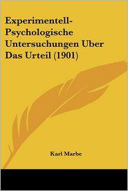 Experimentell-Psychologische Untersuchungen Uber Das Urteil (1901) - Karl Marbe