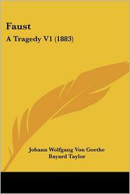 Faust: A Tragedy V1 (1883) - Johann Wolfgang von Goethe, Bayard Taylor (Translator)