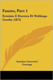 Fausto, Part 1: Erminio E Dorotea Di Wolfango Goethe (1873) - Anselmo Guerrieri-Gonzaga (Translator)
