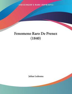 Fenomeno Raro De Prenez (1840) - Julian Ledesma