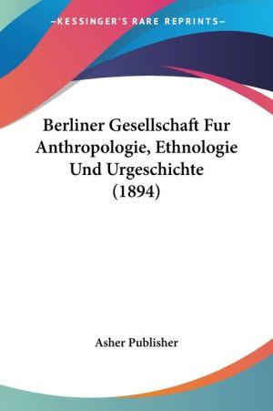 Berliner Gesellschaft Fur Anthropologie, Ethnologie Und Urgeschichte (1894)