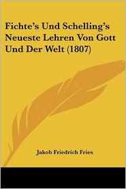 Fichte's Und Schelling's Neueste Lehren Von Gott Und Der Welt (1807) - Jakob Friedrich Fries