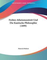 Fichtes Atheismusstreit Und Die Kantische Philosophie (1899) - Heinrich Rickert