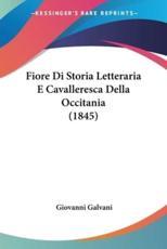 Fiore Di Storia Letteraria E Cavalleresca Della Occitania (1845) - Giovanni Galvani