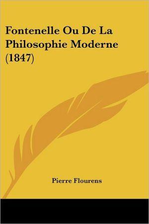 Fontenelle Ou De La Philosophie Moderne (1847) - Pierre Flourens