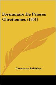 Formulaire de Prieres Chretiennes (1861) - Publisher Casterman Publisher