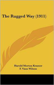The Rugged Way (1911) - Harold Morton Kramer, F. Vaux Wilson (Illustrator)