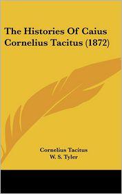 The Histories Of Caius Cornelius Tacitus (1872) - Cornelius Tacitus, William Seymour Tyler (Editor)