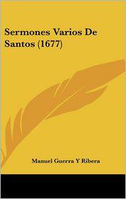 Sermones Varios De Santos (1677) - Manuel Guerra Y Ribera