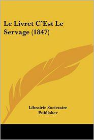 Le Livret C'Est Le Servage (1847) - Librairie Societaire Publisher