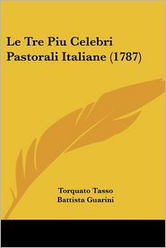 Le Tre Piu Celebri Pastorali Italiane (1787) - Torquato Tasso, Battista Guarini, Guidubaldo Bonarelli