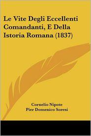 Le Vite Degli Eccellenti Comandanti, E Della Istoria Romana (1837) - Cornelio Nipote, Pier Domenico Soresi (Translator)
