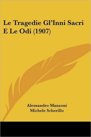Le Tragedie Gl'Inni Sacri E Le Odi (1907) - Alessandro Manzoni, Michele Scherillo (Illustrator)